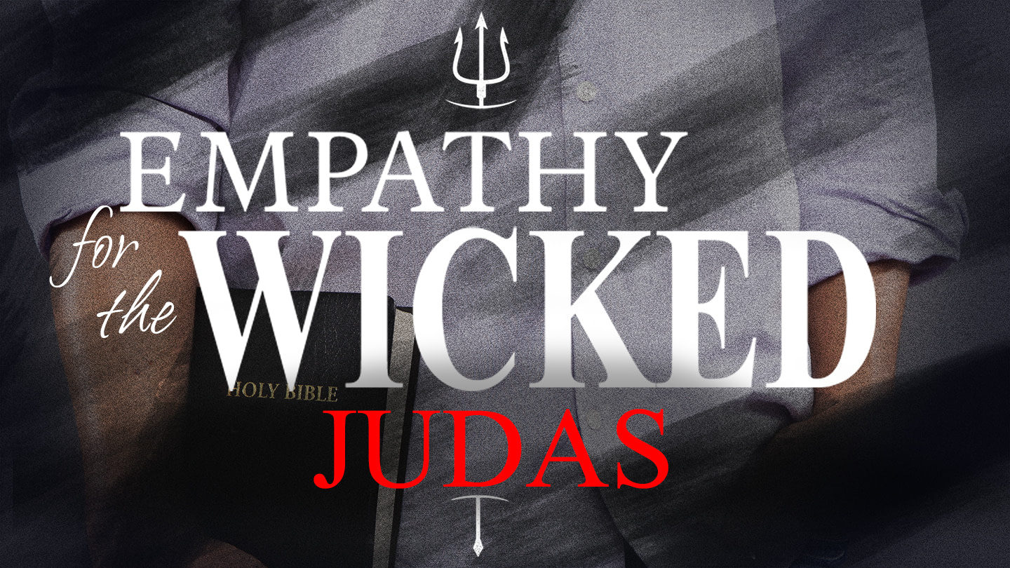 Empathy for the Wicked: JUDAS