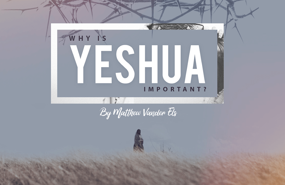 Why Is Yeshua Important?
