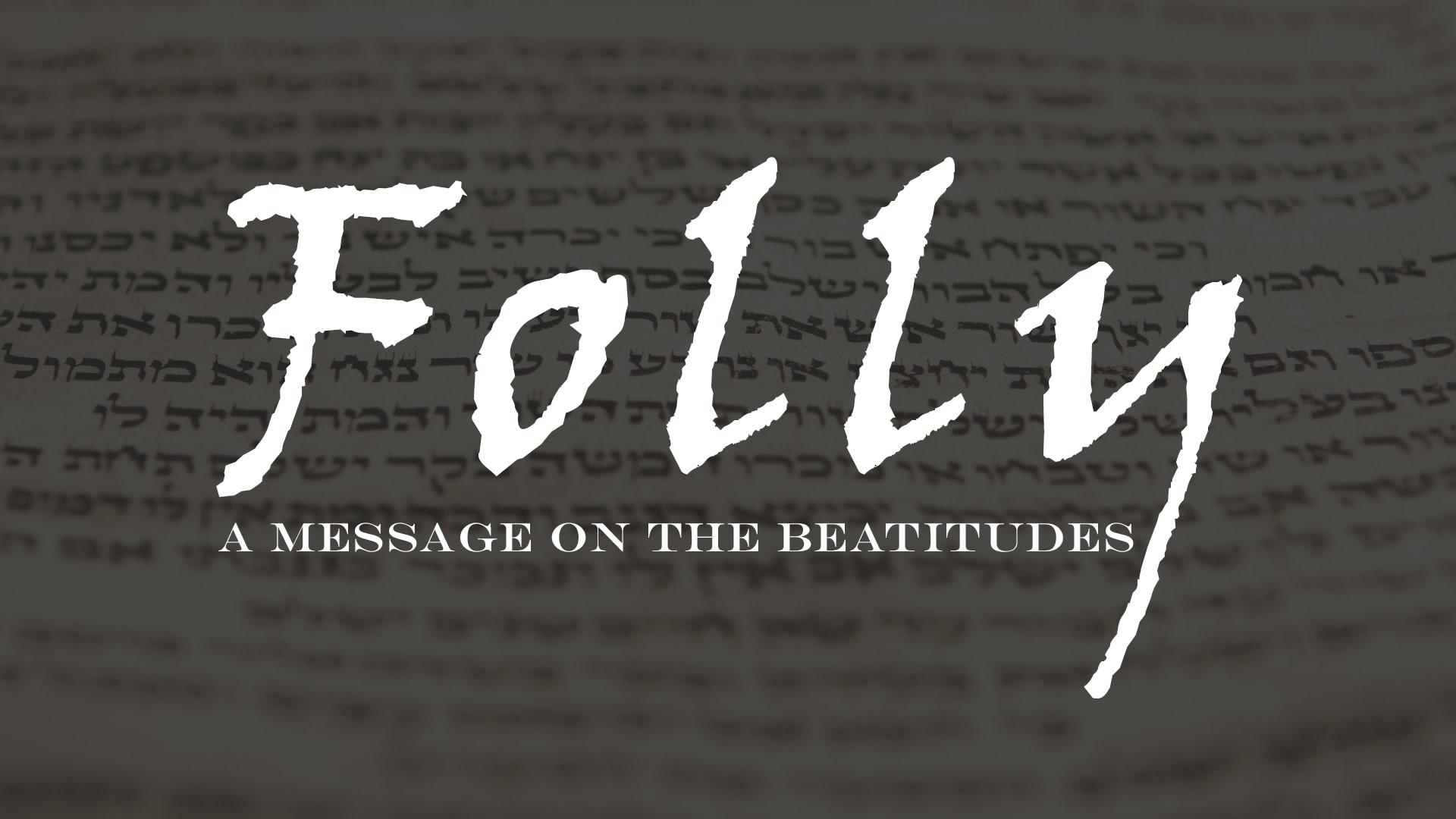 Folly – A Message on the Beatitudes