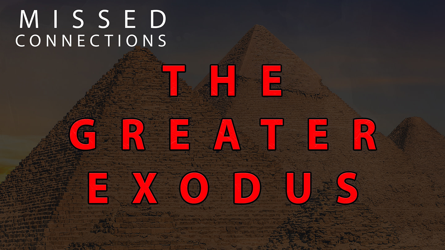 The Greater Exodus | Missed Connections Series