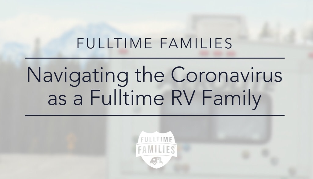 Navigating the Coronavirus as a Fulltime Family